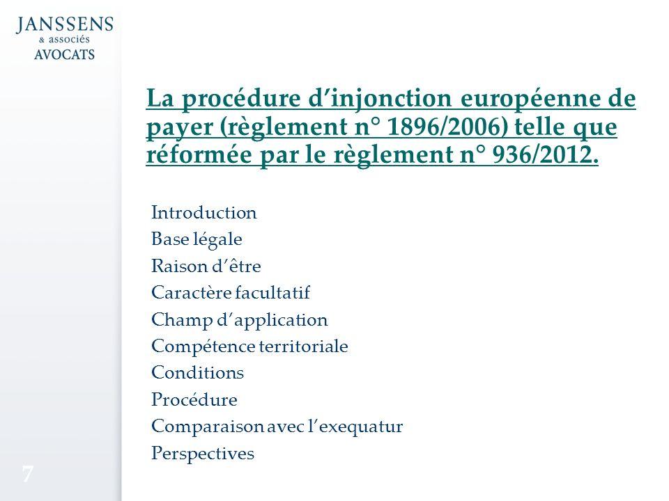 La procédure dinjonction européenne de payer (règlement n° 1896/2006) telle que réformée par le règlement n° 936/2012.