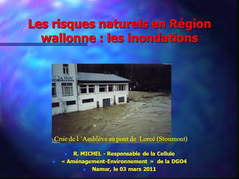 Les risques naturels en Région wallonne : les inondations n R. MICHEL - Responsable de la Cellule n « Aménagement-Environnement » de la DGO4 n Namur,