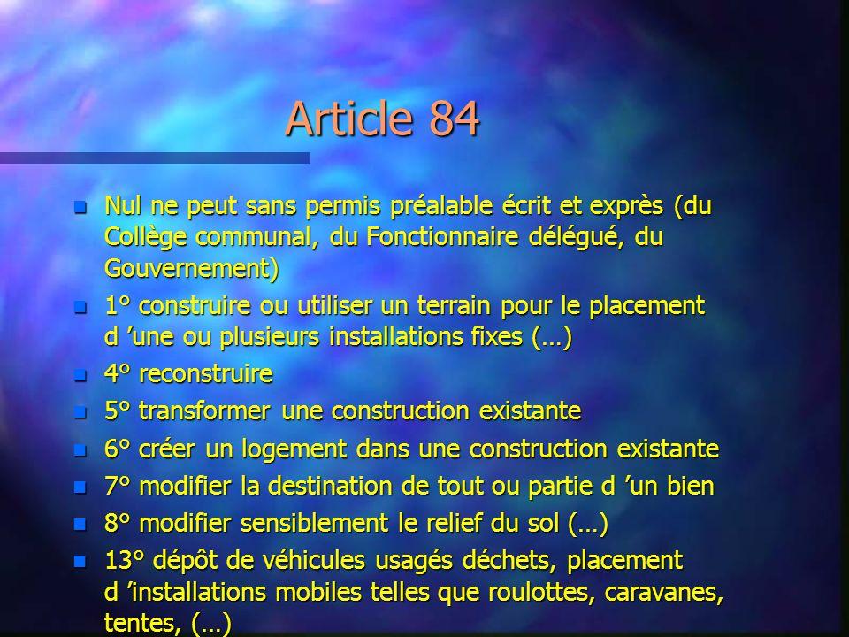Article 84 n Nul ne peut sans permis préalable écrit et exprès (du Collège communal, du Fonctionnaire délégué, du Gouvernement) n 1° construire ou uti