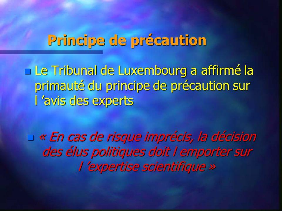 Principe de précaution n Le Tribunal de Luxembourg a affirmé la primauté du principe de précaution sur l avis des experts n « En cas de risque impréci
