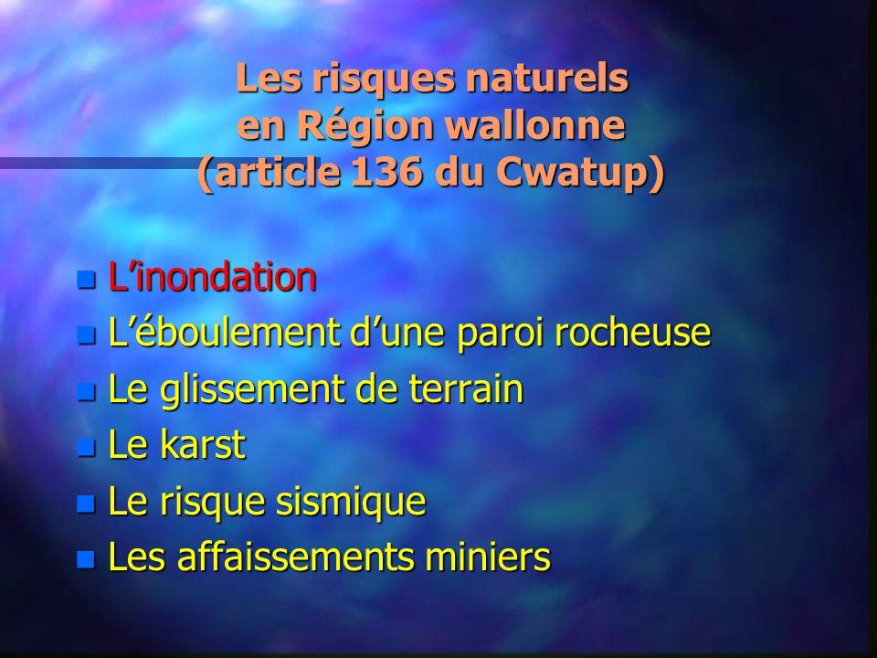 Les risques naturels en Région wallonne (article 136 du Cwatup) n Linondation n Léboulement dune paroi rocheuse n Le glissement de terrain n Le karst