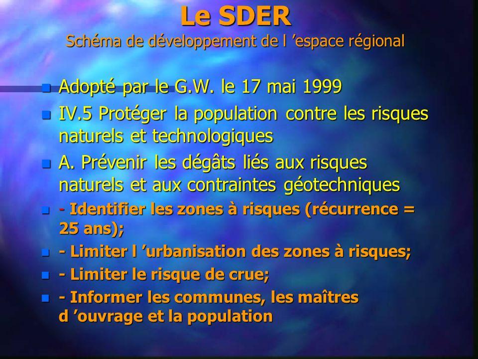 Le SDER Schéma de développement de l espace régional n Adopté par le G.W. le 17 mai 1999 n IV.5 Protéger la population contre les risques naturels et