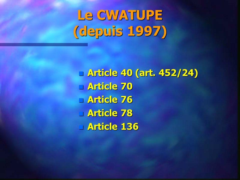 Le CWATUPE (depuis 1997) n Article 40 (art. 452/24) n Article 70 n Article 76 n Article 78 n Article 136