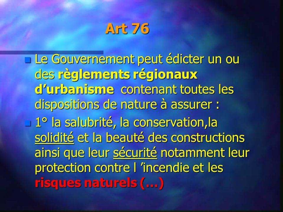 Art 76 n Le Gouvernement peut édicter un ou des règlements régionaux durbanisme contenant toutes les dispositions de nature à assurer : n 1° la salubr