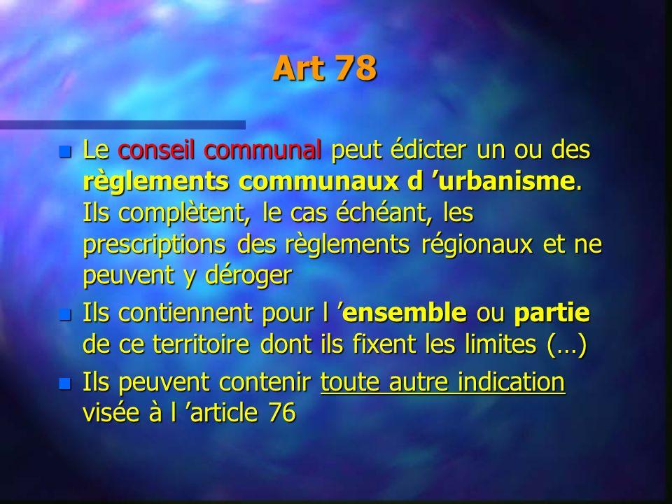 Art 78 n Le conseil communal peut édicter un ou des règlements communaux d urbanisme. Ils complètent, le cas échéant, les prescriptions des règlements