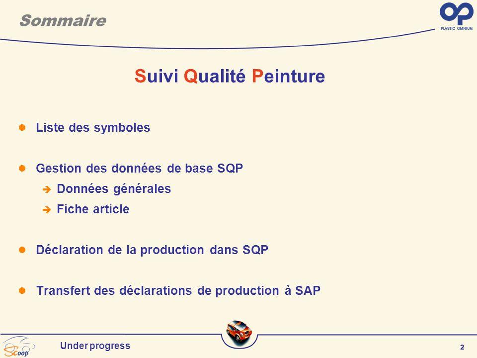 2 Under progress Sommaire Suivi Qualité Peinture Liste des symboles Gestion des données de base SQP Données générales Fiche article Déclaration de la production dans SQP Transfert des déclarations de production à SAP