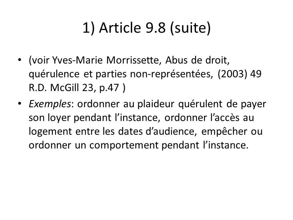 1) Article 9.8 (suite) (voir Yves-Marie Morrissette, Abus de droit, quérulence et parties non-représentées, (2003) 49 R.D. McGill 23, p.47 ) Exemples: