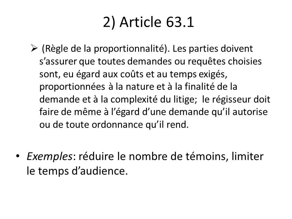 2) Article 63.1 (Règle de la proportionnalité). Les parties doivent sassurer que toutes demandes ou requêtes choisies sont, eu égard aux coûts et au t