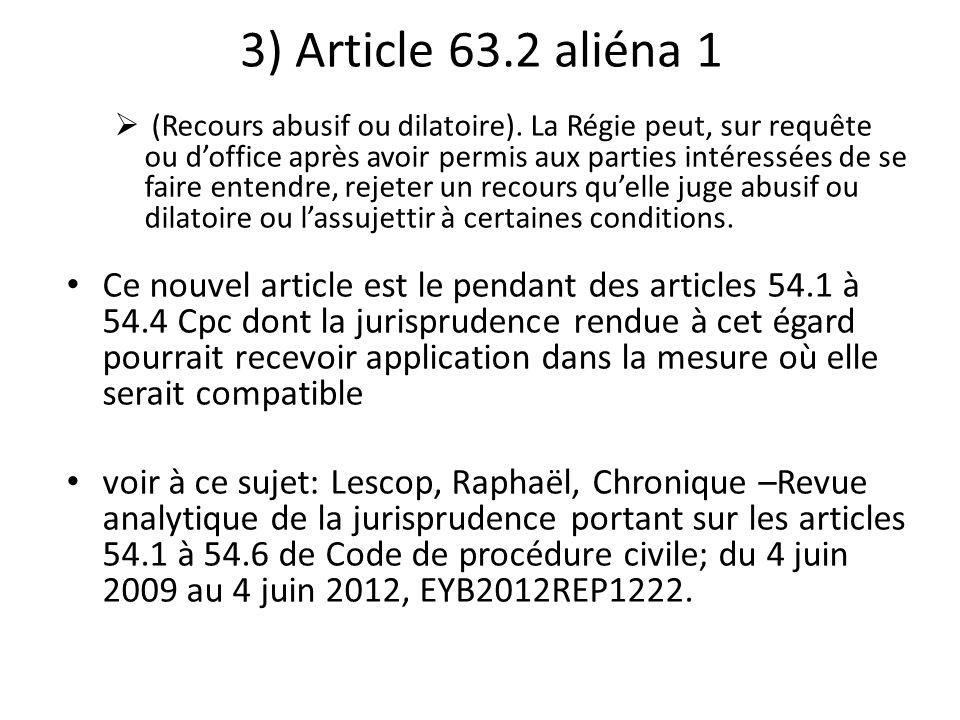 3) Article 63.2 aliéna 1 (Recours abusif ou dilatoire). La Régie peut, sur requête ou doffice après avoir permis aux parties intéressées de se faire e