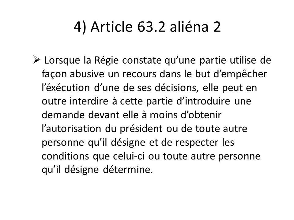 4) Article 63.2 aliéna 2 Lorsque la Régie constate quune partie utilise de façon abusive un recours dans le but dempêcher léxécution dune de ses décis