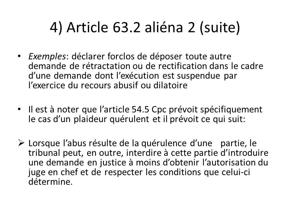 4) Article 63.2 aliéna 2 (suite) Exemples: déclarer forclos de déposer toute autre demande de rétractation ou de rectification dans le cadre dune dema