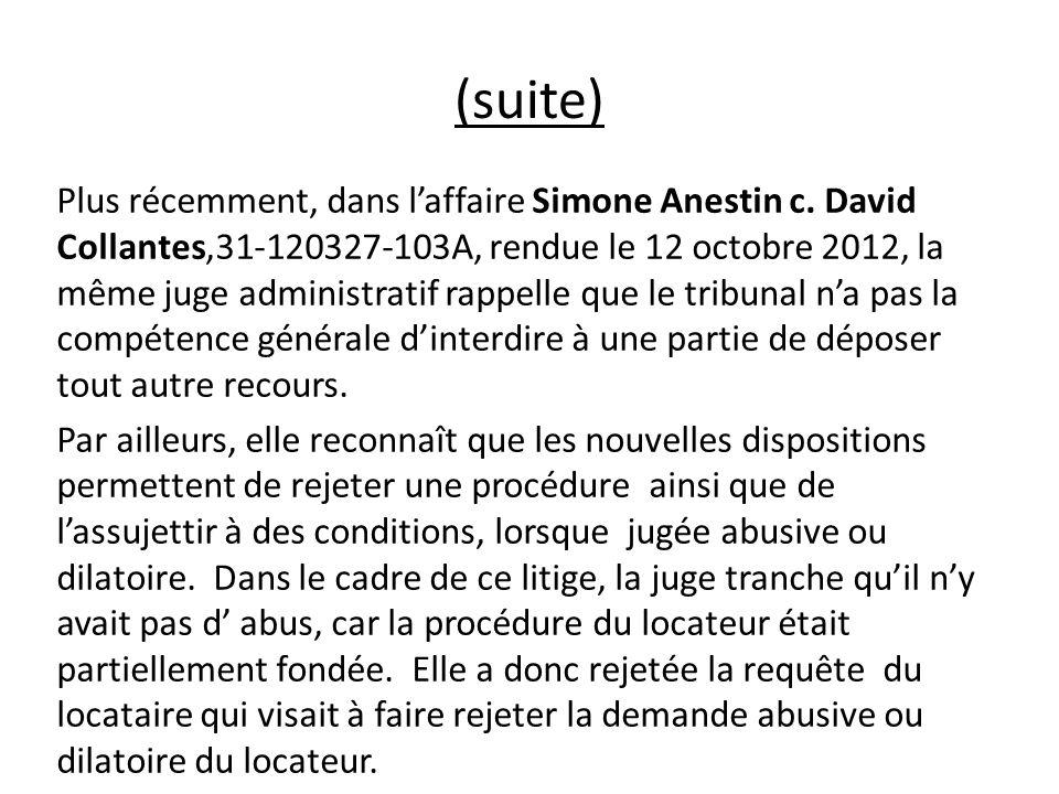 (suite) Plus récemment, dans laffaire Simone Anestin c. David Collantes,31-120327-103A, rendue le 12 octobre 2012, la même juge administratif rappelle