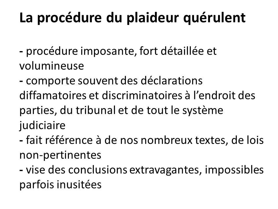 La procédure du plaideur quérulent - procédure imposante, fort détaillée et volumineuse - comporte souvent des déclarations diffamatoires et discrimin