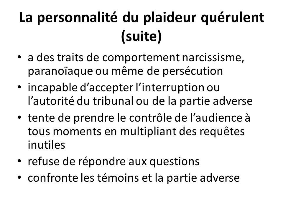 La personnalité du plaideur quérulent (suite) a des traits de comportement narcissisme, paranoïaque ou même de persécution incapable daccepter linterr