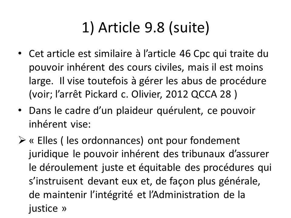 1) Article 9.8 (suite) Cet article est similaire à larticle 46 Cpc qui traite du pouvoir inhérent des cours civiles, mais il est moins large. Il vise