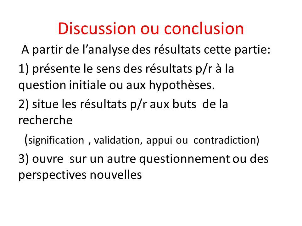 Discussion ou conclusion A partir de lanalyse des résultats cette partie: 1) présente le sens des résultats p/r à la question initiale ou aux hypothèses.
