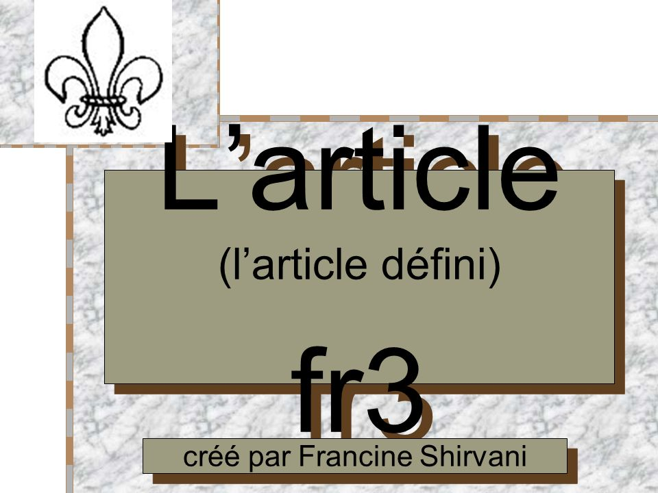 Your Logo Here Larticle (larticle défini) fr3 Larticle (larticle défini) fr3 créé par Francine Shirvani