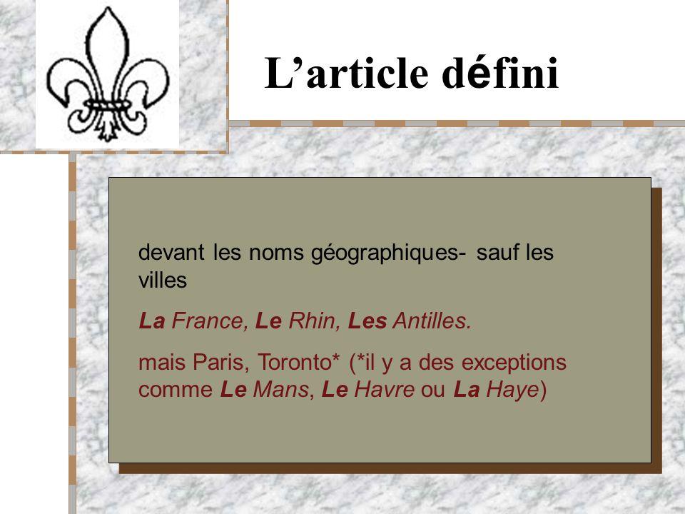 Your Logo Here Larticle d é fini devant les noms géographiques- sauf les villes La France, Le Rhin, Les Antilles.