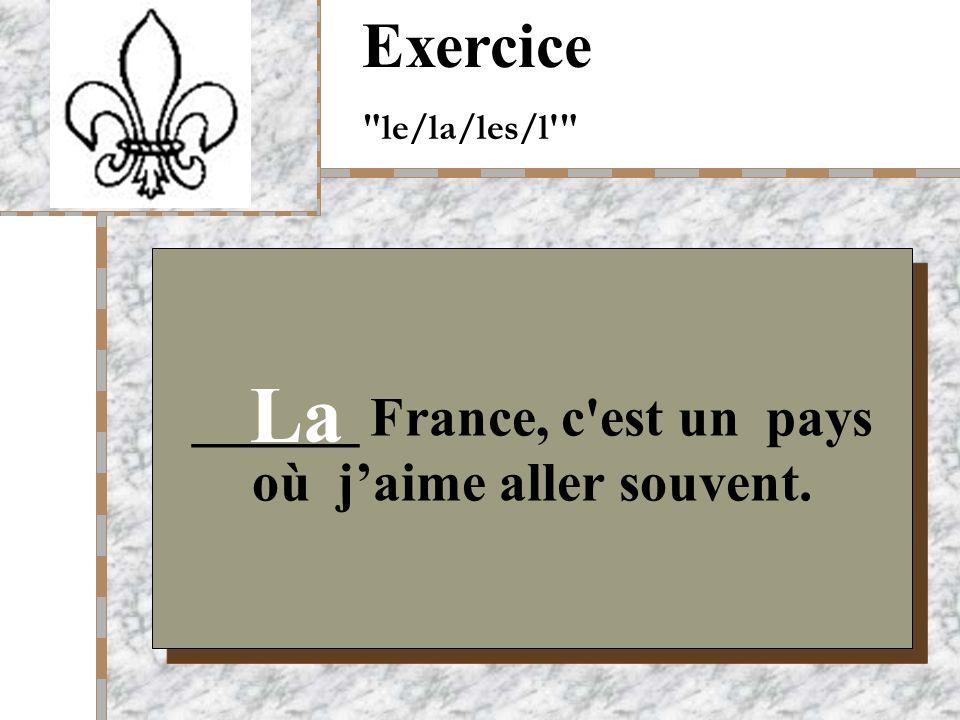 Your Logo Here ______ France, c est un pays où jaime aller souvent. Exercice le/la/les/l La