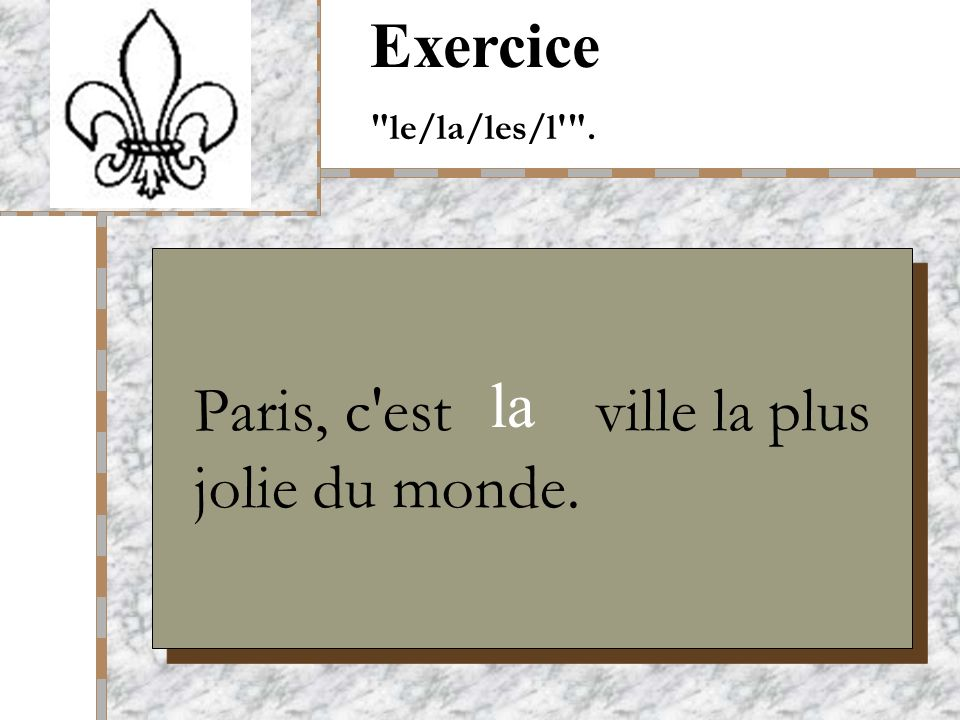 Your Logo Here Paris, c est ville la plus jolie du monde. Exercice le/la/les/l . la