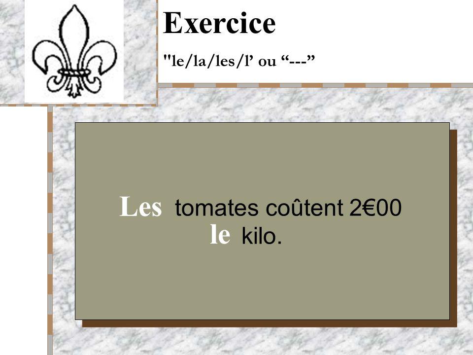 Your Logo Here tomates coûtent 200 kilo. Exercice le/la/les/l ou --- Les le