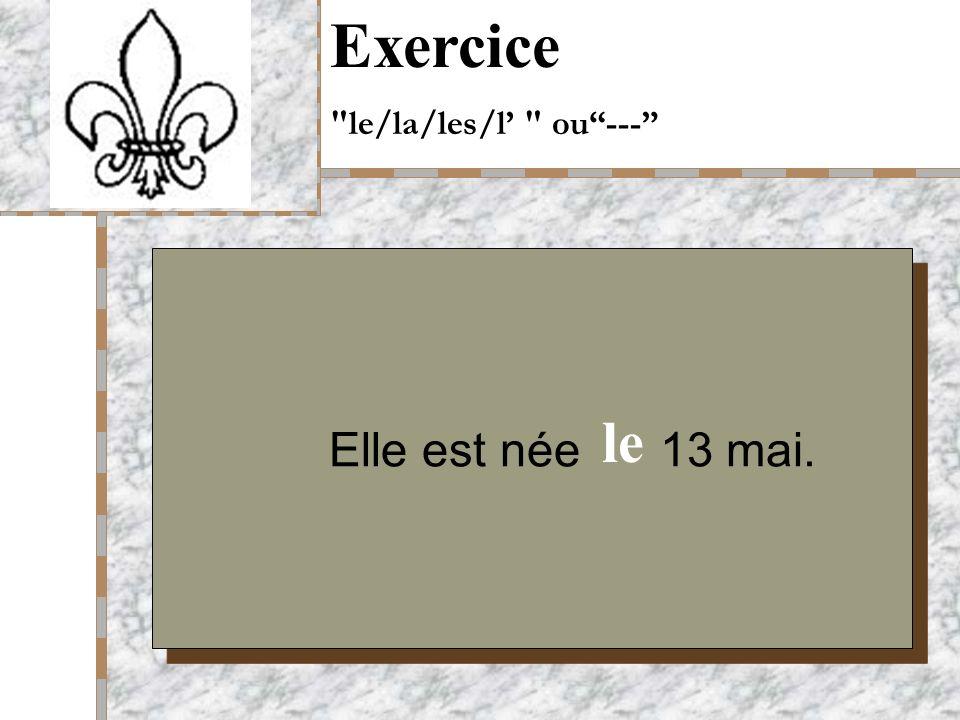 Your Logo Here Elle est née 13 mai. Exercice le/la/les/l ou--- le