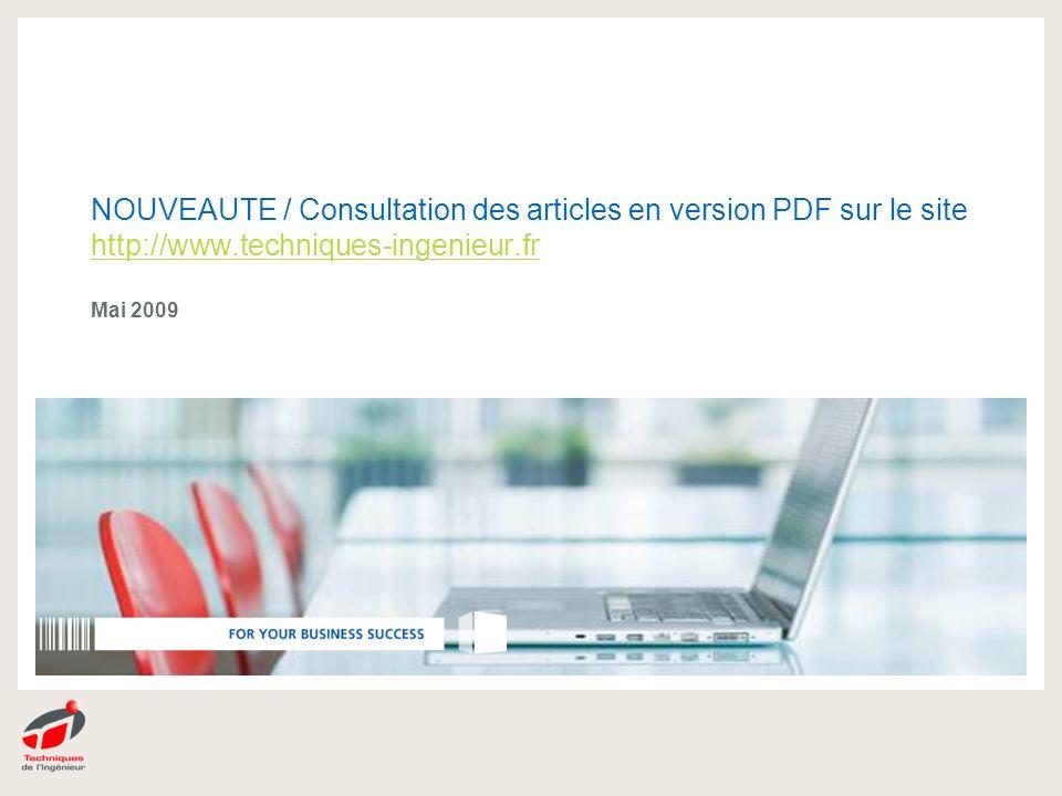 NOUVEAUTE / Consultation des articles en version PDF sur le site http://www.techniques-ingenieur.fr Mai 2009 http://www.techniques-ingenieur.fr