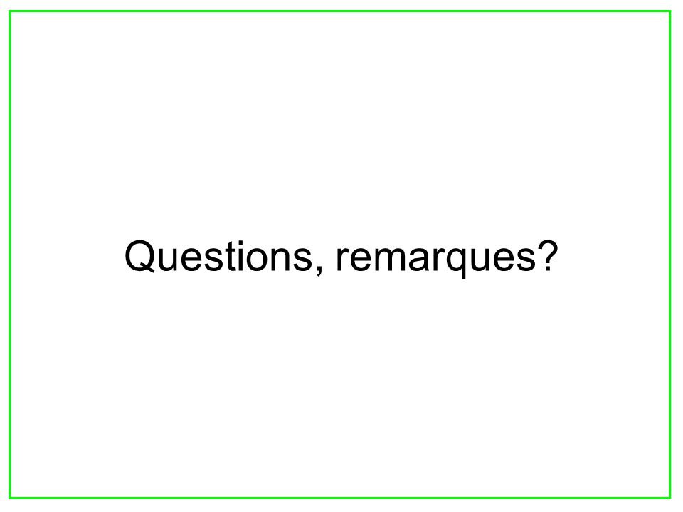 1 Questions, remarques?