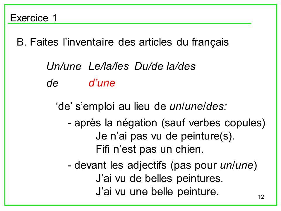 12 Exercice 1 B. Faites linventaire des articles du français Un/une Le/la/les Du/de la/des de dune de semploi au lieu de un/une/des: - après la négati