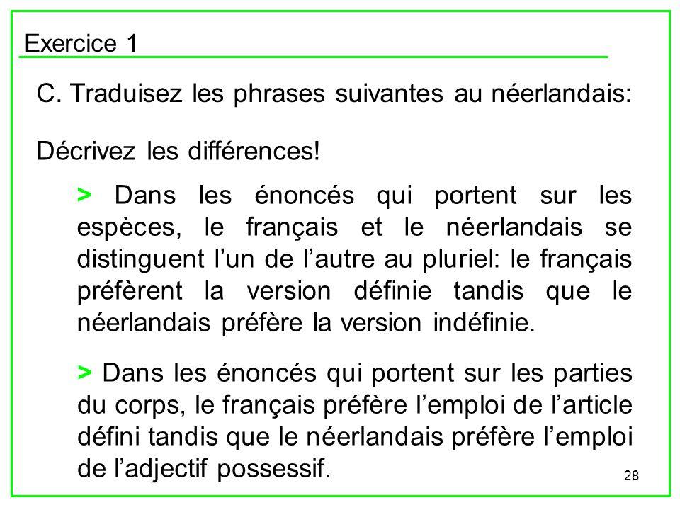 28 Exercice 1 C. Traduisez les phrases suivantes au néerlandais: Décrivez les différences! > Dans les énoncés qui portent sur les espèces, le français