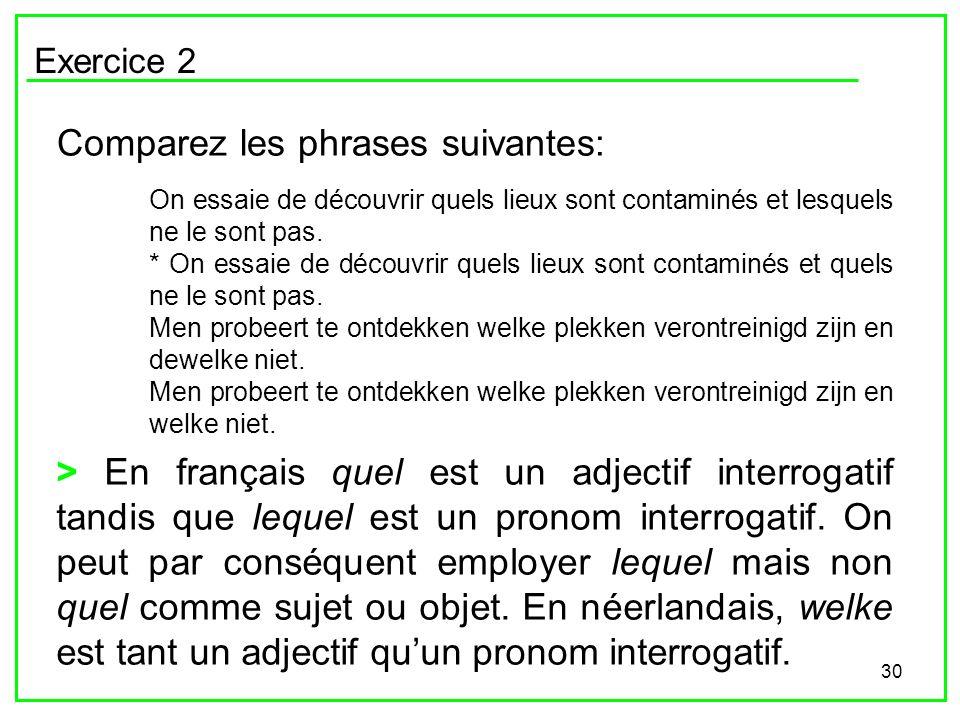 30 Exercice 2 Comparez les phrases suivantes: On essaie de découvrir quels lieux sont contaminés et lesquels ne le sont pas. * On essaie de découvrir