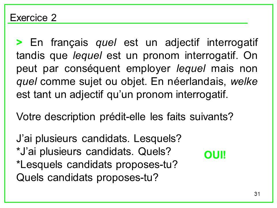 31 Exercice 2 > En français quel est un adjectif interrogatif tandis que lequel est un pronom interrogatif. On peut par conséquent employer lequel mai