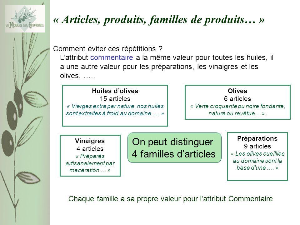 « Articles, produits, familles de produits… » Comment éviter ces répétitions ? Lattribut commentaire a la même valeur pour toutes les huiles, il a une