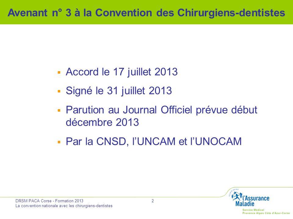 DRSM PACA Corse - Formation 2013 La convention nationale avec les chirurgiens-dentistes 2 Accord le 17 juillet 2013 Signé le 31 juillet 2013 Parution