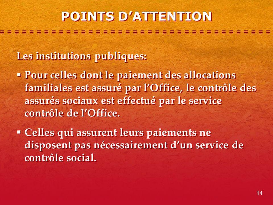 Les institutions publiques: Pour celles dont le paiement des allocations familiales est assuré par lOffice, le contrôle des assurés sociaux est effectué par le service contrôle de lOffice.