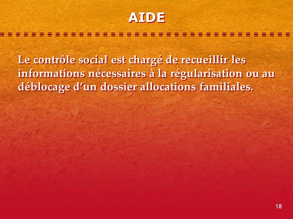 AIDE Le contrôle social est chargé de recueillir les informations nécessaires à la régularisation ou au déblocage dun dossier allocations familiales.
