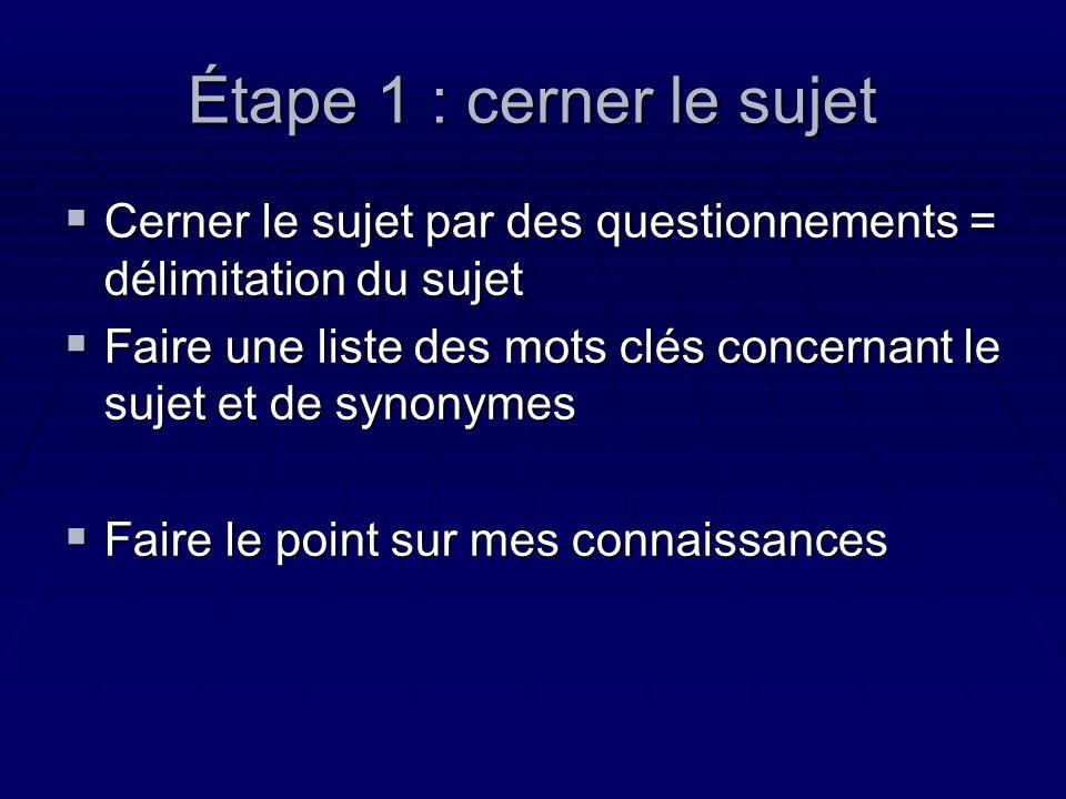 Étape 1 : cerner le sujet Cerner le sujet par des questionnements = délimitation du sujet Cerner le sujet par des questionnements = délimitation du su