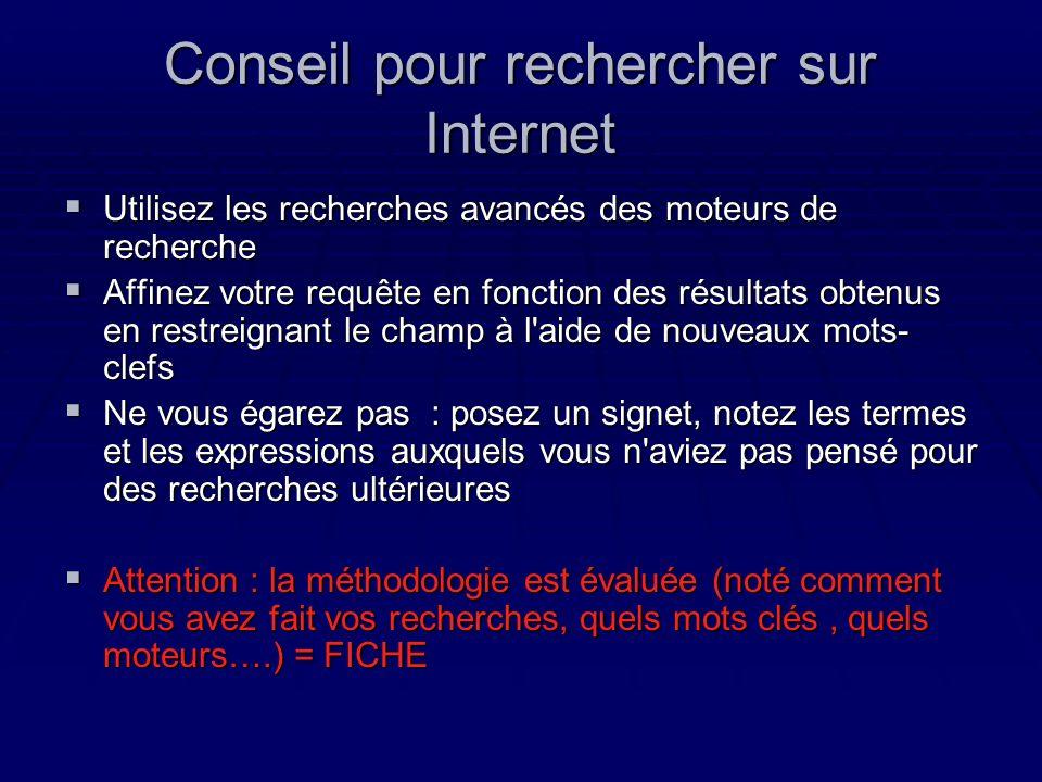 Conseil pour rechercher sur Internet Utilisez les recherches avancés des moteurs de recherche Utilisez les recherches avancés des moteurs de recherche