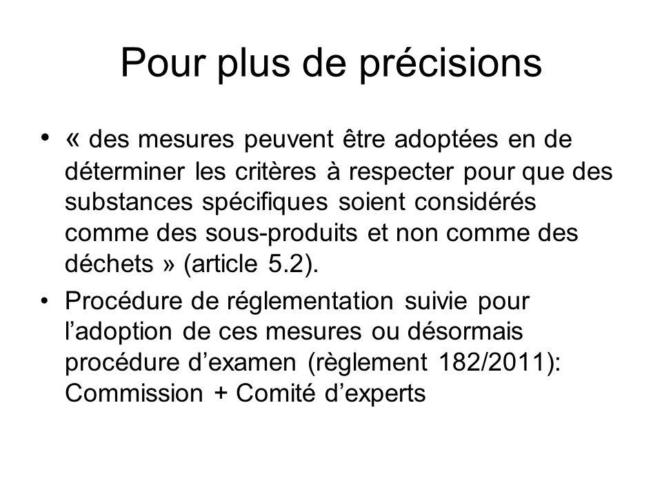 Pour plus de précisions « des mesures peuvent être adoptées en de déterminer les critères à respecter pour que des substances spécifiques soient considérés comme des sous-produits et non comme des déchets » (article 5.2).