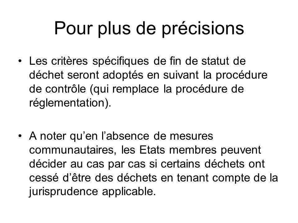 Pour plus de précisions Les critères spécifiques de fin de statut de déchet seront adoptés en suivant la procédure de contrôle (qui remplace la procédure de réglementation).