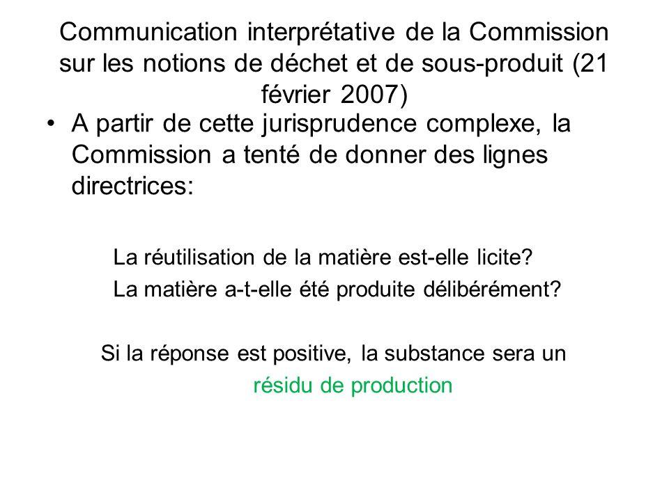 Communication interprétative de la Commission sur les notions de déchet et de sous-produit (21 février 2007) A partir de cette jurisprudence complexe, la Commission a tenté de donner des lignes directrices: La réutilisation de la matière est-elle licite.
