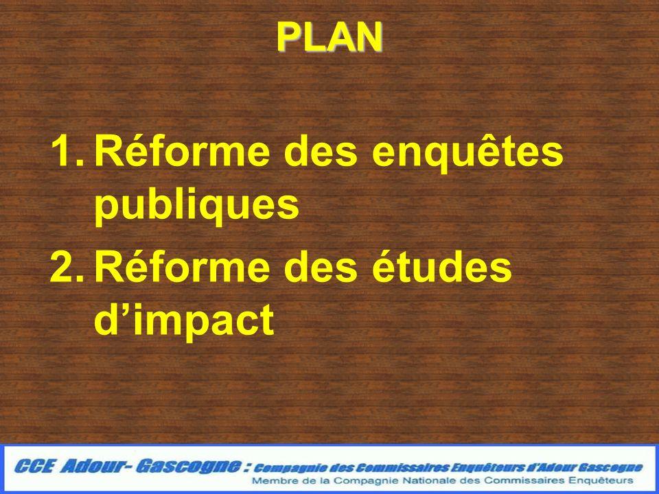 PLAN 1.Réforme des enquêtes publiques 2.Réforme des études dimpact