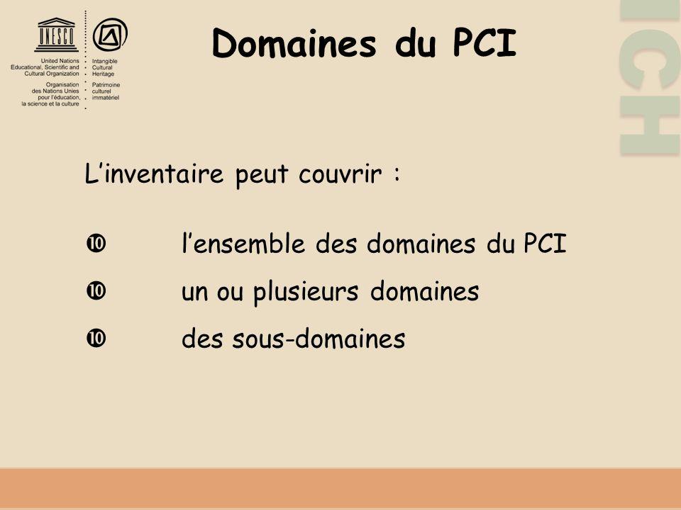 ICH Domaines du PCI Linventaire peut couvrir : lensemble des domaines du PCI un ou plusieurs domaines des sous-domaines