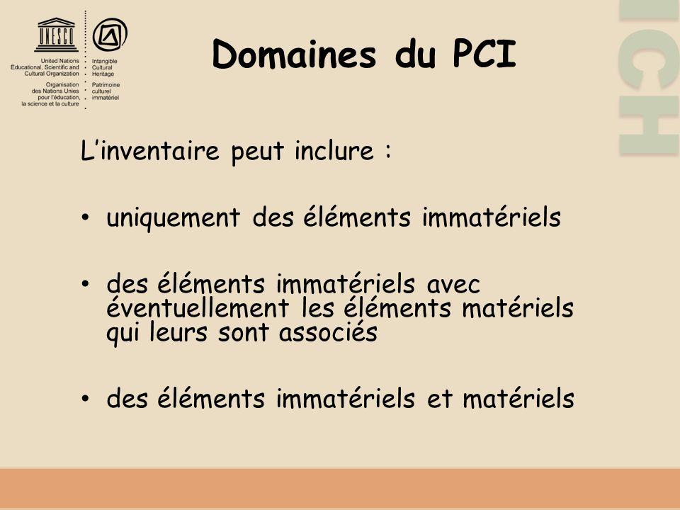 ICH Domaines du PCI Linventaire peut inclure : uniquement des éléments immatériels des éléments immatériels avec éventuellement les éléments matériels qui leurs sont associés des éléments immatériels et matériels