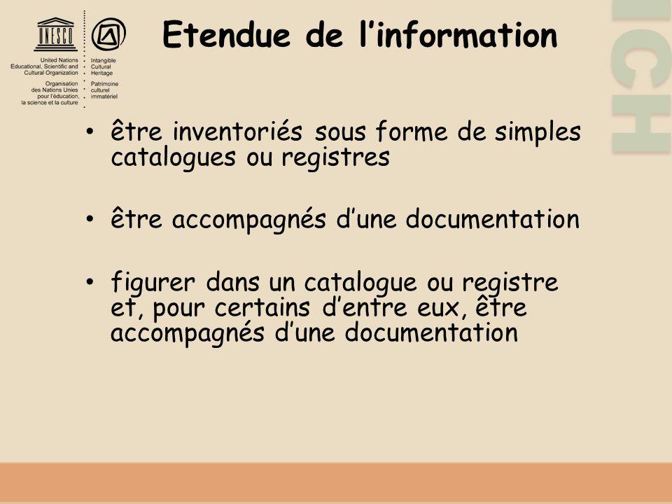 ICH Etendue de linformation être inventoriés sous forme de simples catalogues ou registres être accompagnés dune documentation figurer dans un catalogue ou registre et, pour certains dentre eux, être accompagnés dune documentation