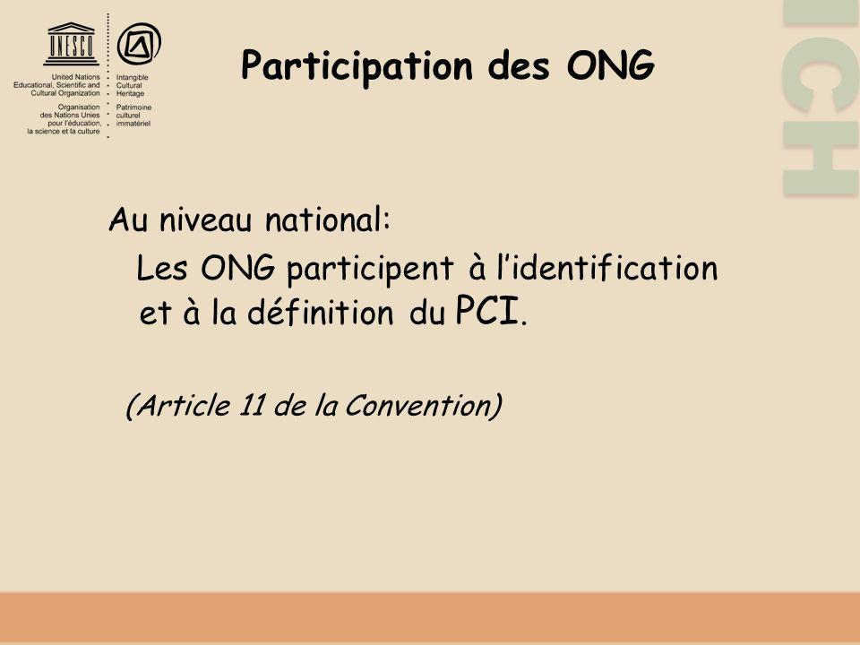 ICH Participation des ONG Au niveau national: Les ONG participent à lidentification et à la définition du PCI.