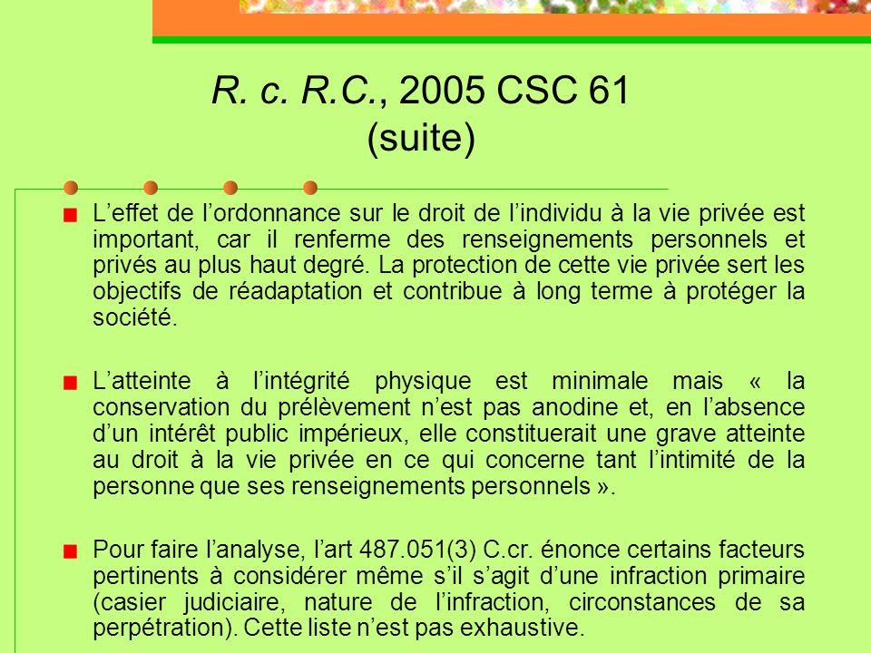 R. c. R.C., 2005 CSC 61 Le Tribunal a le pouvoir discrétionnaire de refuser de rendre une ordonnance dADN pour les infractions primaires. *** (ajout d