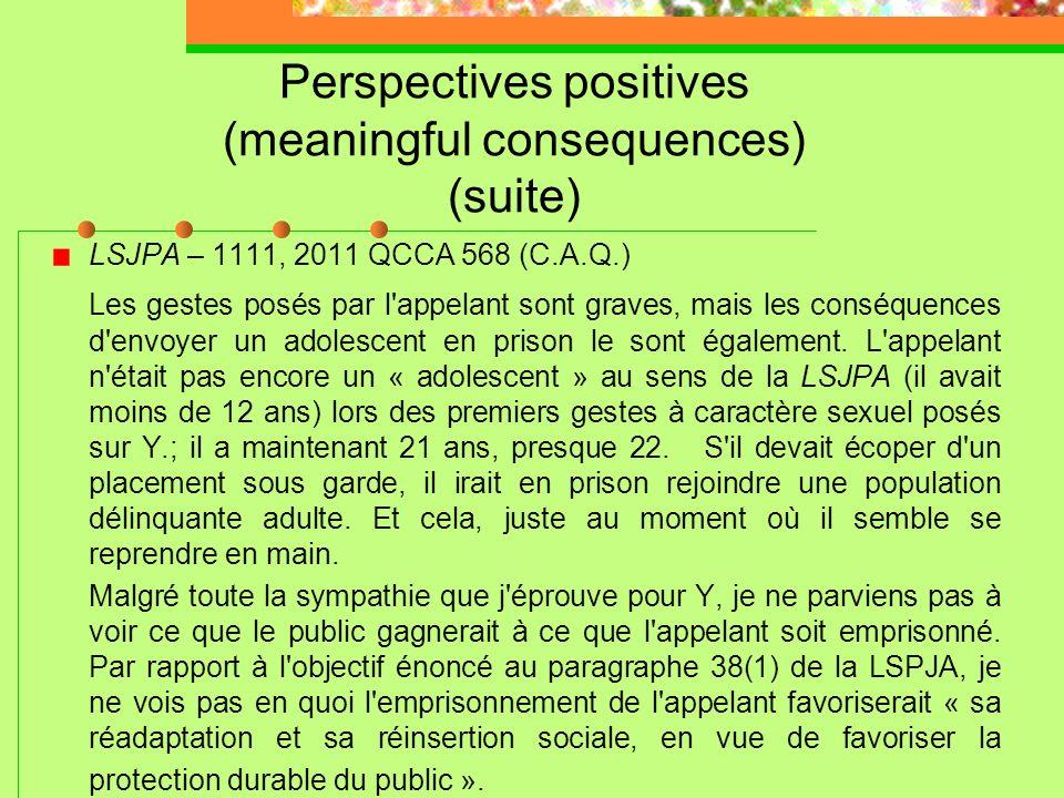 Perspectives positives (meaningful consequences) LSJPA – 1120, 2011 QCCQ 5732. (L. Rondeau) Quant à l'expression «perspectives positives», la jurispru