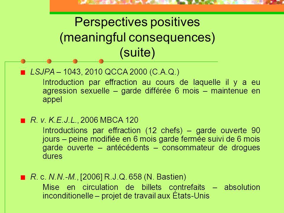Perspectives positives (meaningful consequences) (suite) LSJPA – 1111, 2011 QCCA 568 (C.A.Q.) Les gestes posés par l'appelant sont graves, mais les co