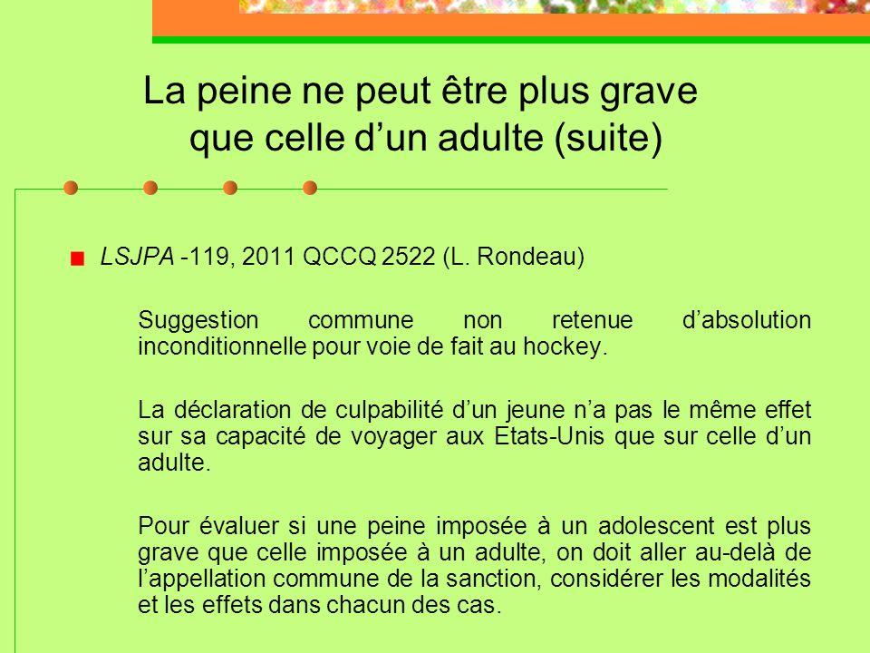 La peine ne peut être plus grave que celle dun adulte R. c. J.H.C., [2005] R.J.Q. 1302 (C.Q.) Dans la présente affaire, la peine imposée au complice a